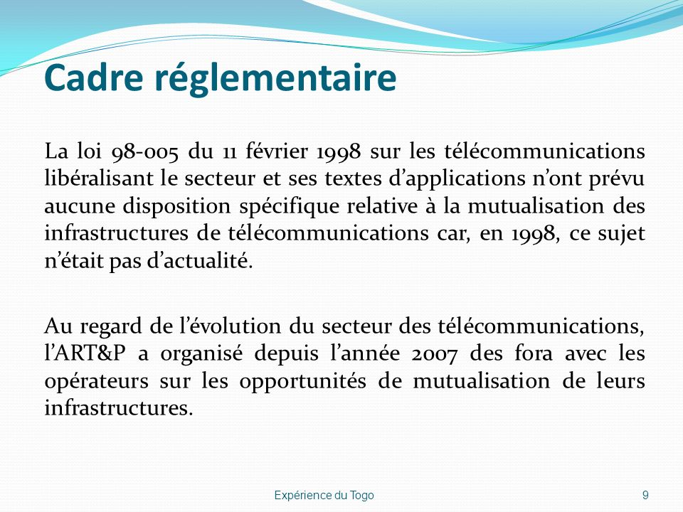 Cadre réglementaire La loi 98-005 du 11 février 1998 sur les télécommunications libéralisant le secteur et ses textes dapplications nont prévu aucune