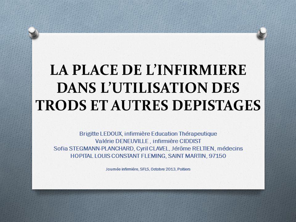 LA PLACE DE LINFIRMIERE DANS LUTILISATION DES TRODS ET AUTRES DEPISTAGES Brigitte LEDOUX, infirmière Education Thérapeutique Valérie DENEUVILLE, infir