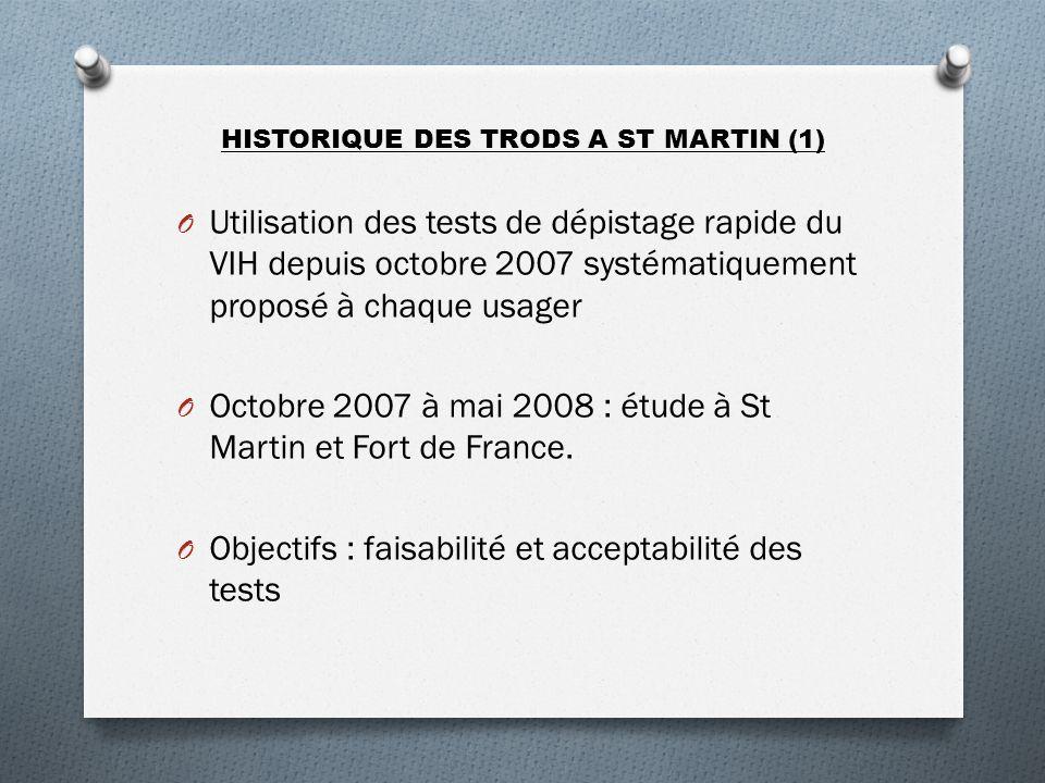 HISTORIQUE DES TRODS A ST MARTIN (1) O Utilisation des tests de dépistage rapide du VIH depuis octobre 2007 systématiquement proposé à chaque usager O Octobre 2007 à mai 2008 : étude à St Martin et Fort de France.