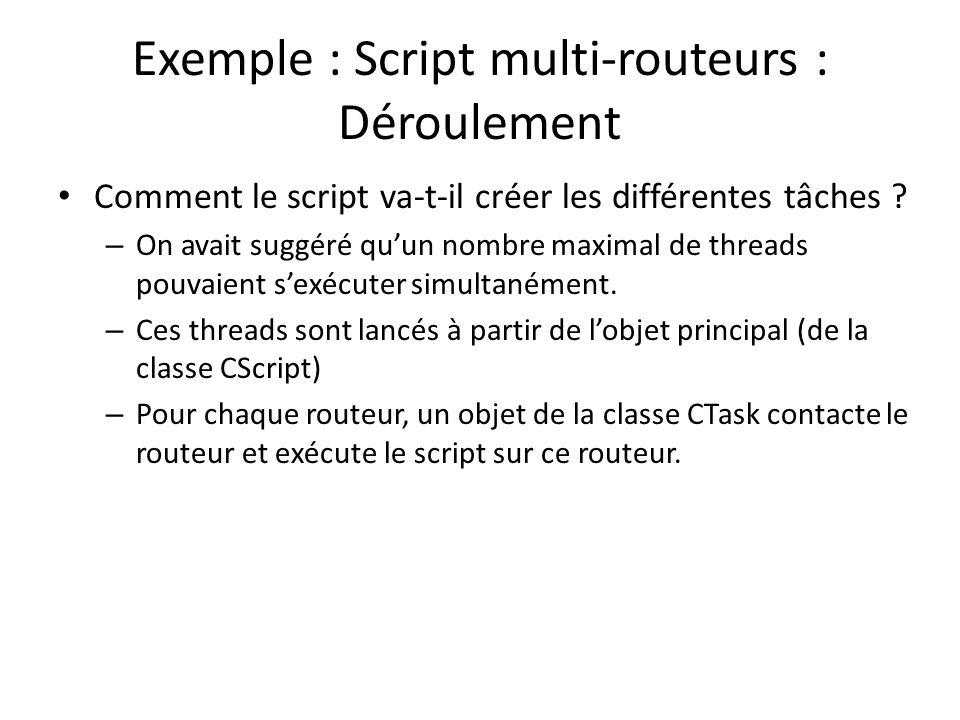 Exemple : Script multi-routeurs : Déroulement Comment le script va-t-il créer les différentes tâches ? – On avait suggéré quun nombre maximal de threa