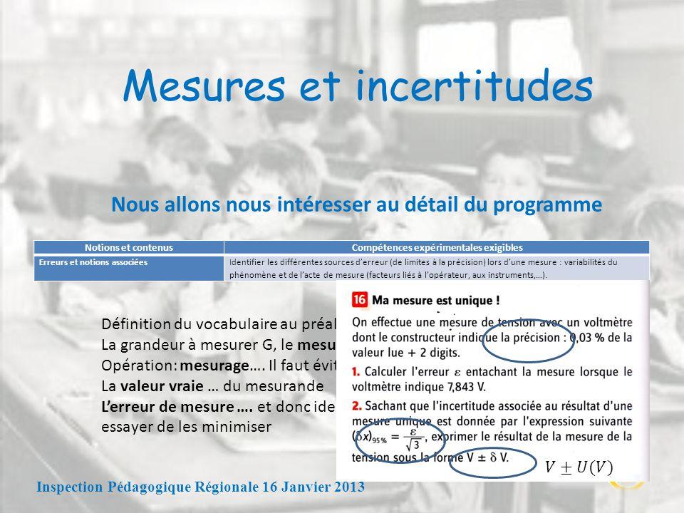 Mesures et incertitudes Nous allons nous intéresser au détail du programme Inspection Pédagogique Régionale 16 Janvier 2013 Notions et contenusCompéte