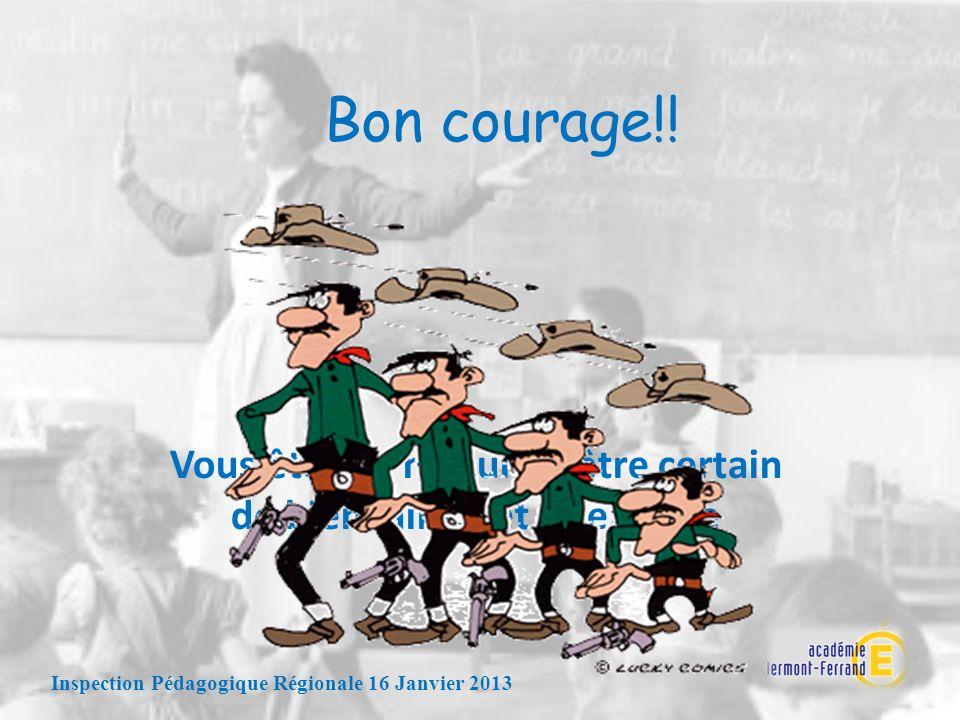 Bon courage!! Inspection Pédagogique Régionale 16 Janvier 2013 Vous êtes en mesure dêtre certain de bien faire… et visez juste