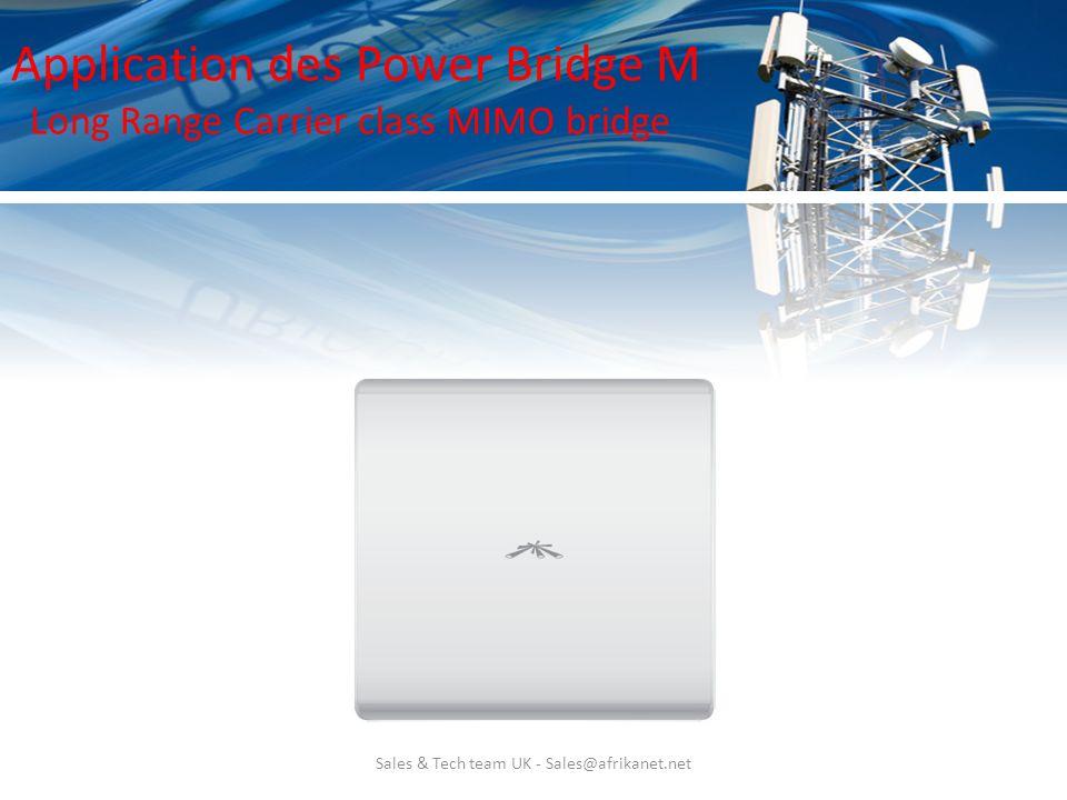 Sales & Tech team UK - Sales@afrikanet.net Application des Power Bridge M Long Range Carrier class MIMO bridge