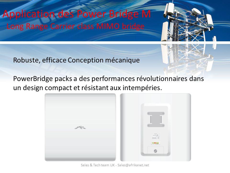 Sales & Tech team UK - Sales@afrikanet.net Application des Power Bridge M Long Range Carrier class MIMO bridge Robuste, efficace Conception mécanique