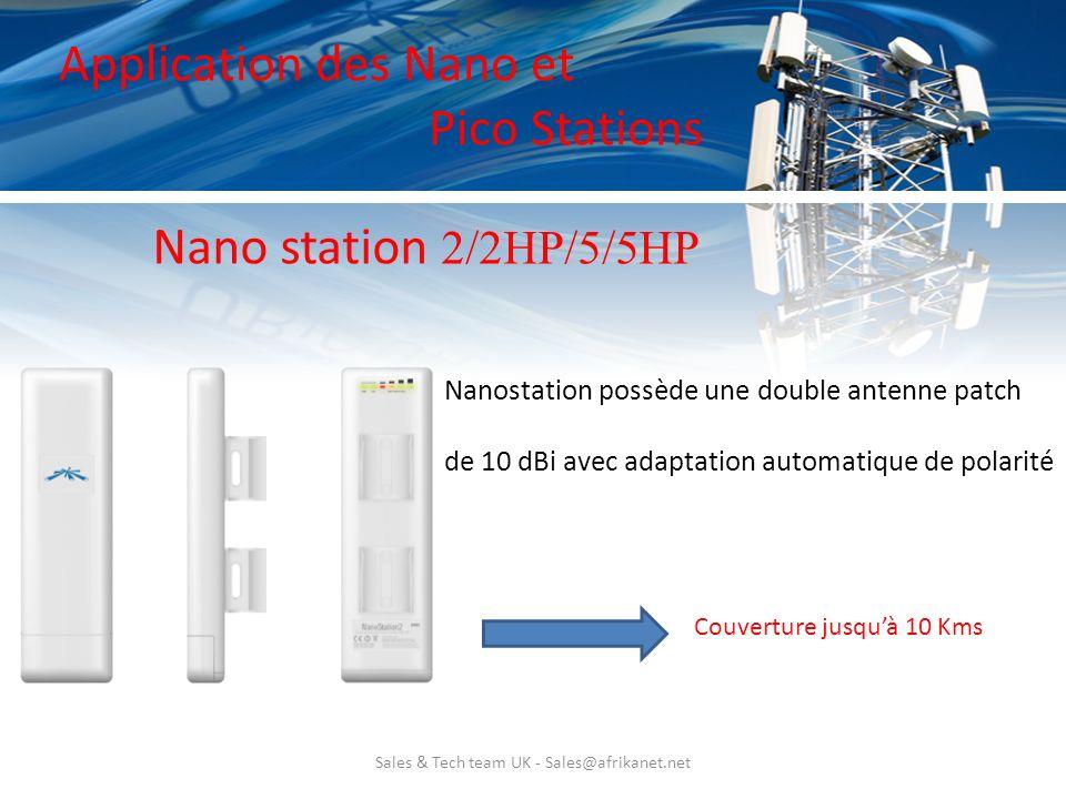 Sales & Tech team UK - Sales@afrikanet.net Nano station 2/2HP/5/5HP Nanostation possède une double antenne patch de 10 dBi avec adaptation automatique