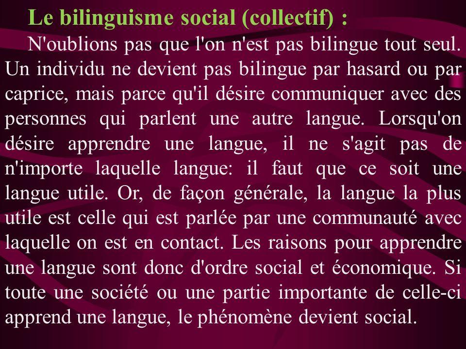 Le bilinguisme social (collectif) : N'oublions pas que l'on n'est pas bilingue tout seul. Un individu ne devient pas bilingue par hasard ou par capric