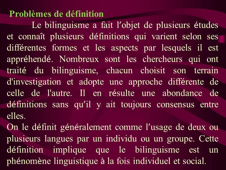 Problèmes de définition Le bilinguisme a fait l objet de plusieurs é tudes et conna î t plusieurs d é finitions qui varient selon ses diff é rentes fo
