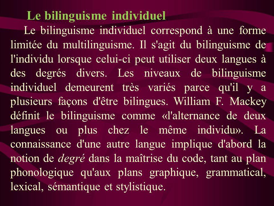 Le bilinguisme individuel Le bilinguisme individuel correspond à une forme limitée du multilinguisme. Il s'agit du bilinguisme de l'individu lorsque c