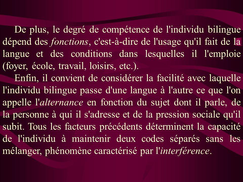 De plus, le degré de compétence de l'individu bilingue dépend des fonctions, c'est-à-dire de l'usage qu'il fait de la langue et des conditions dans le