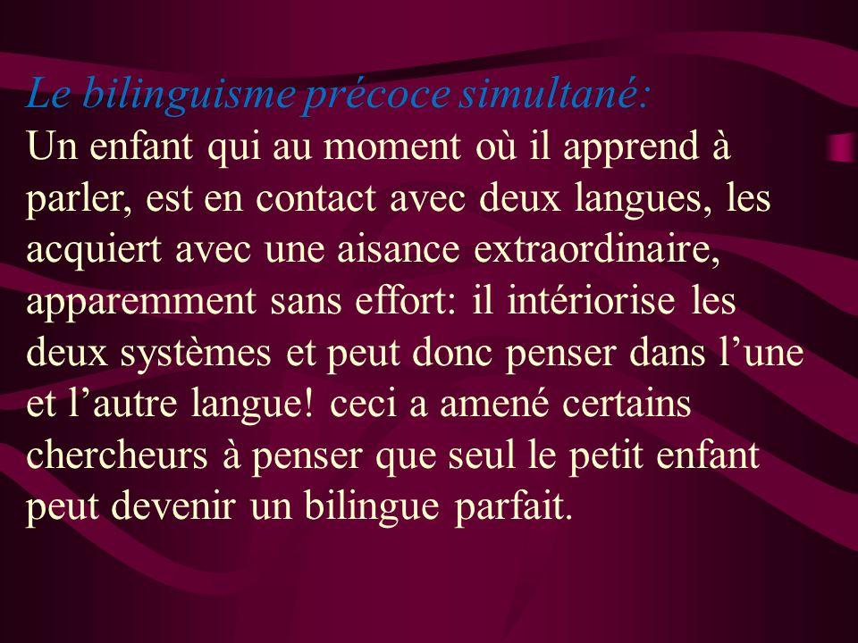 Le bilinguisme précoce simultané: Un enfant qui au moment où il apprend à parler, est en contact avec deux langues, les acquiert avec une aisance extr