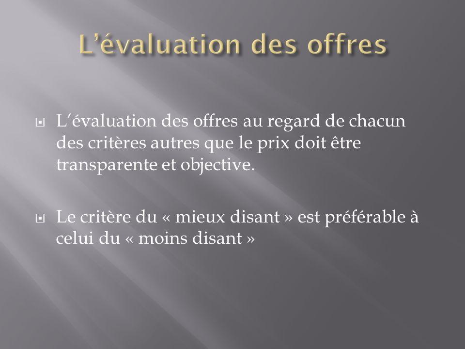 Lévaluation des offres au regard de chacun des critères autres que le prix doit être transparente et objective. Le critère du « mieux disant » est pré