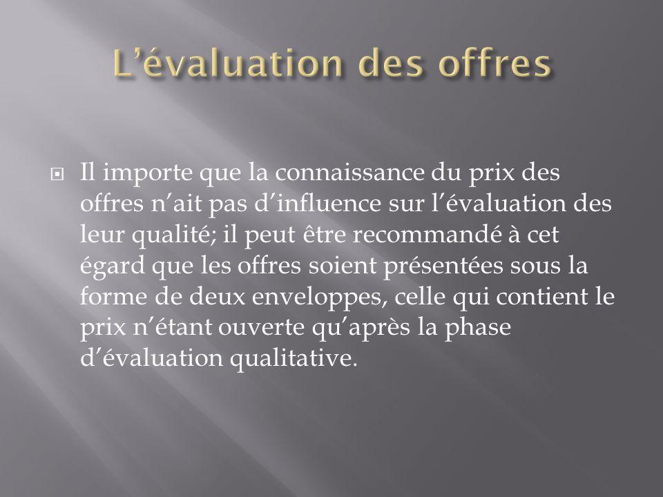 Il importe que la connaissance du prix des offres nait pas dinfluence sur lévaluation des leur qualité; il peut être recommandé à cet égard que les of