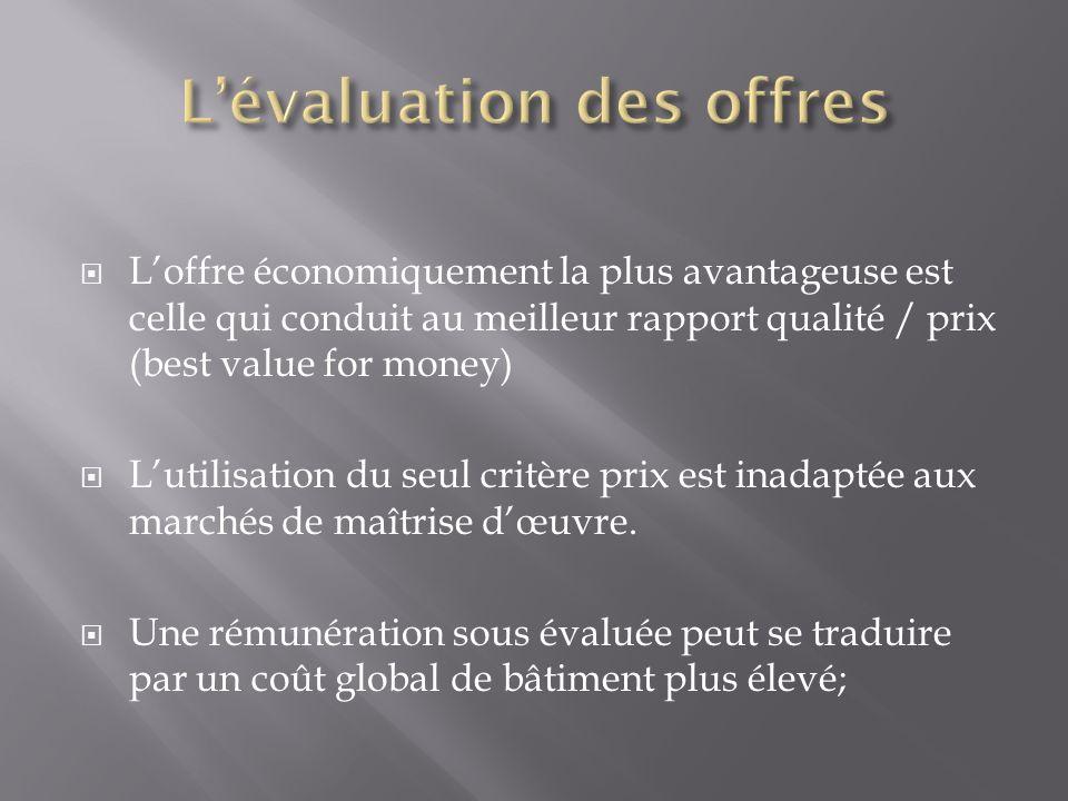 Loffre économiquement la plus avantageuse est celle qui conduit au meilleur rapport qualité / prix (best value for money) Lutilisation du seul critère