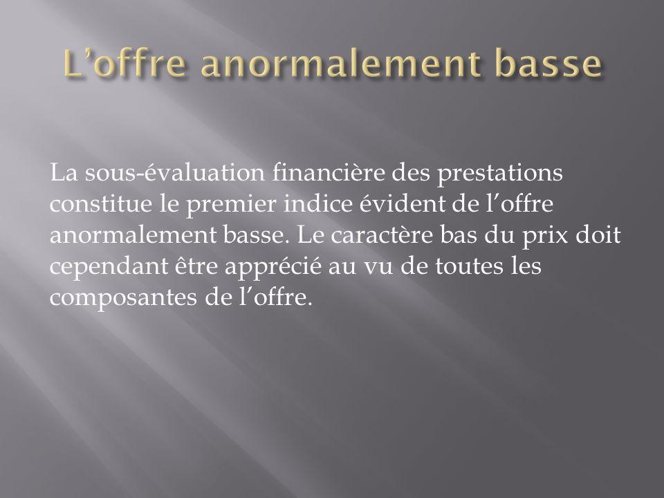 La sous-évaluation financière des prestations constitue le premier indice évident de loffre anormalement basse. Le caractère bas du prix doit cependan