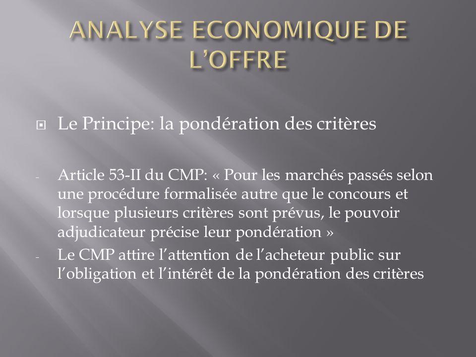 Le Principe: la pondération des critères - Article 53-II du CMP: « Pour les marchés passés selon une procédure formalisée autre que le concours et lor
