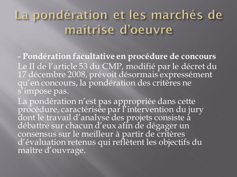 - Pondération facultative en procédure de concours Le II de larticle 53 du CMP, modifié par le décret du 17 décembre 2008, prévoit désormais expressém