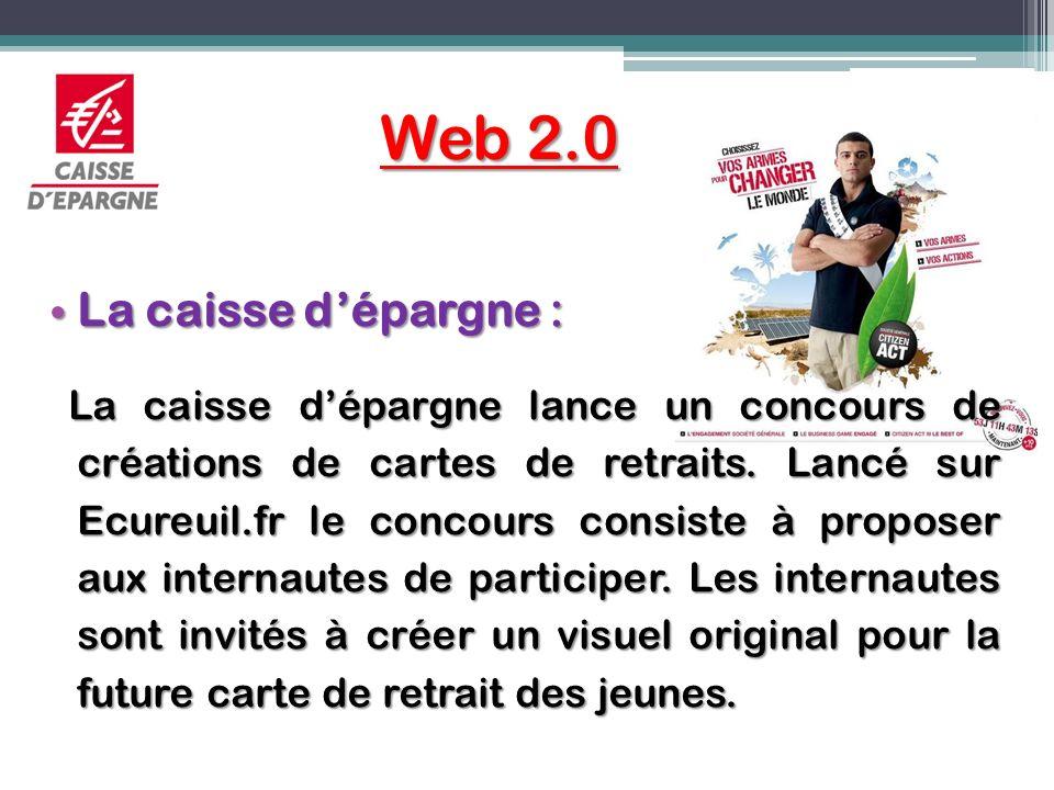 Web 2.0 La caisse dépargne : La caisse dépargne : La caisse dépargne lance un concours de créations de cartes de retraits. Lancé sur Ecureuil.fr le co