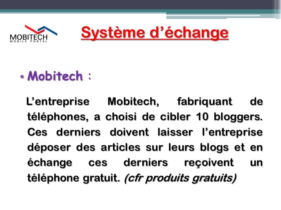 Système déchange Mobitech : Mobitech : Lentreprise Mobitech, fabriquant de téléphones, a choisi de cibler 10 bloggers. Ces derniers doivent laisser le