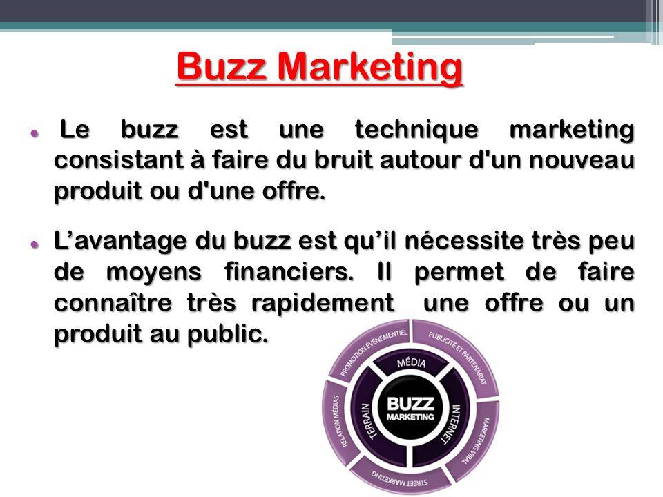 Buzz Marketing Le buzz est une technique marketing consistant à faire du bruit autour d'un nouveau produit ou d'une offre. Le buzz est une technique m