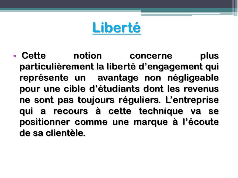 Liberté Cette notion concerne plus particulièrement la liberté dengagement qui représente un avantage non négligeable pour une cible détudiants dont l
