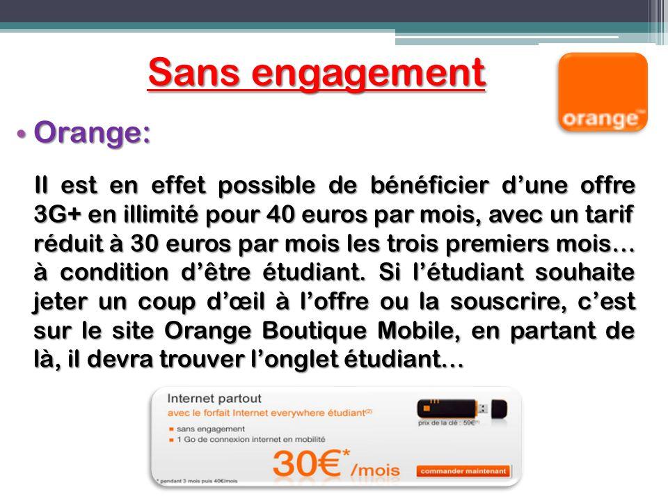 Sans engagement Orange: Orange: Il est en effet possible de bénéficier dune offre 3G+ en illimité pour 40 euros par mois, avec un tarif réduit à 30 eu