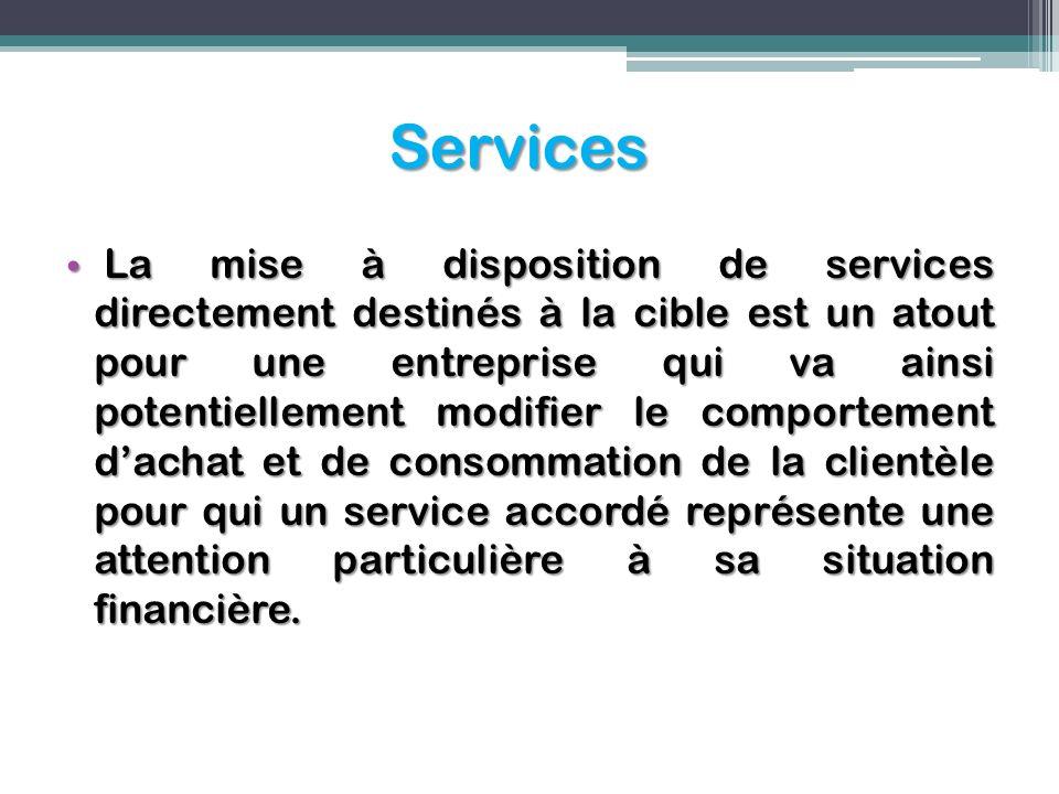 Services La mise à disposition de services directement destinés à la cible est un atout pour une entreprise qui va ainsi potentiellement modifier le c