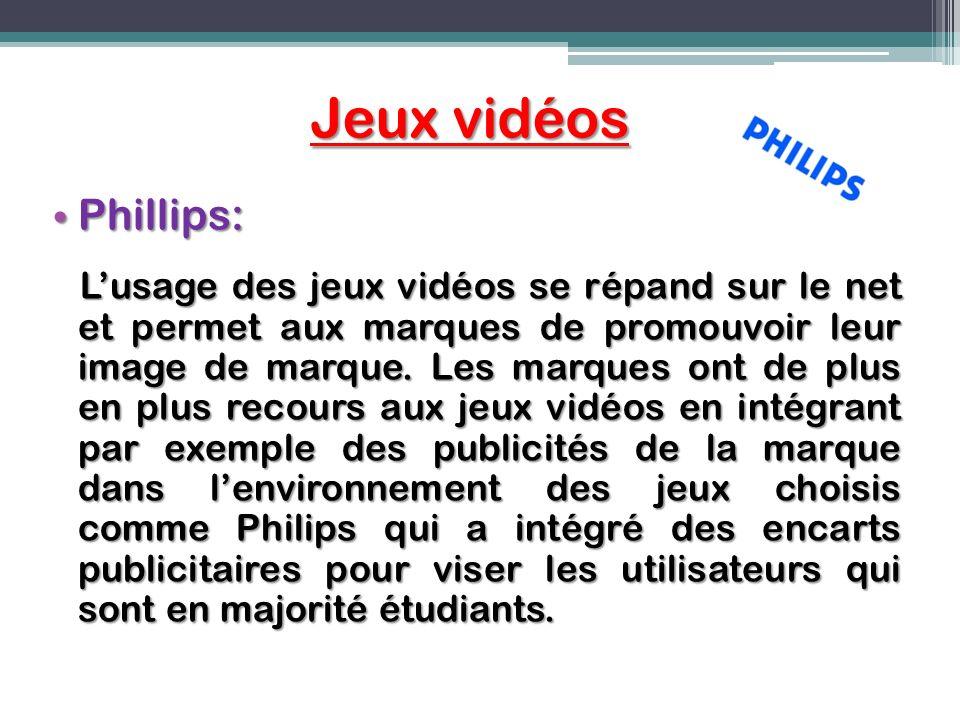 Jeux vidéos Phillips: Phillips: Lusage des jeux vidéos se répand sur le net et permet aux marques de promouvoir leur image de marque. Les marques ont