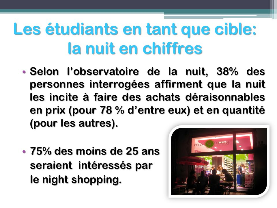 Les étudiants en tant que cible: la nuit en chiffres Selon lobservatoire de la nuit, 38% des personnes interrogées affirment que la nuit les incite à
