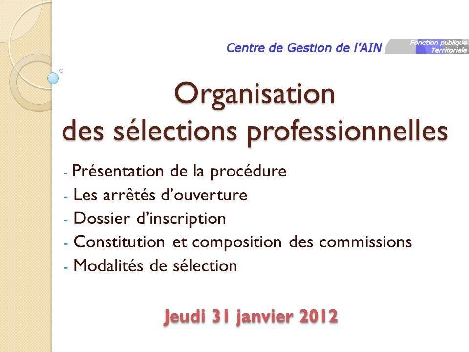 Organisation des sélections professionnelles - Présentation de la procédure - Les arrêtés douverture - Dossier dinscription - Constitution et composit