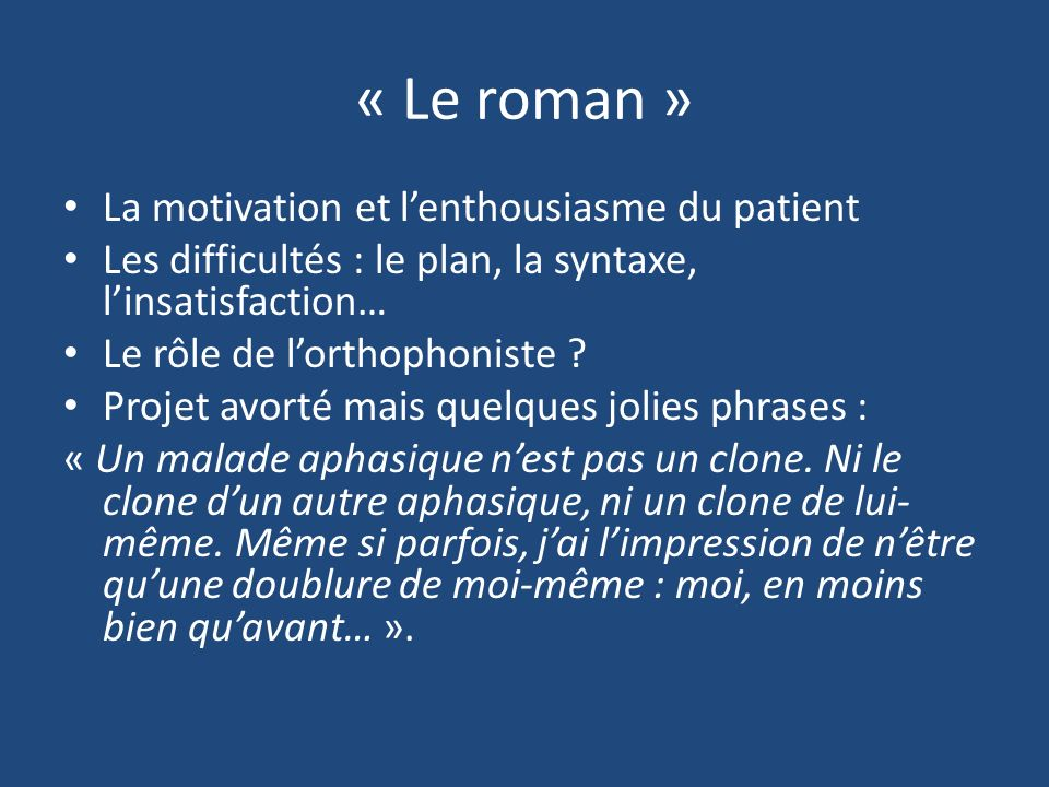 « Le roman » La motivation et lenthousiasme du patient Les difficultés : le plan, la syntaxe, linsatisfaction… Le rôle de lorthophoniste .
