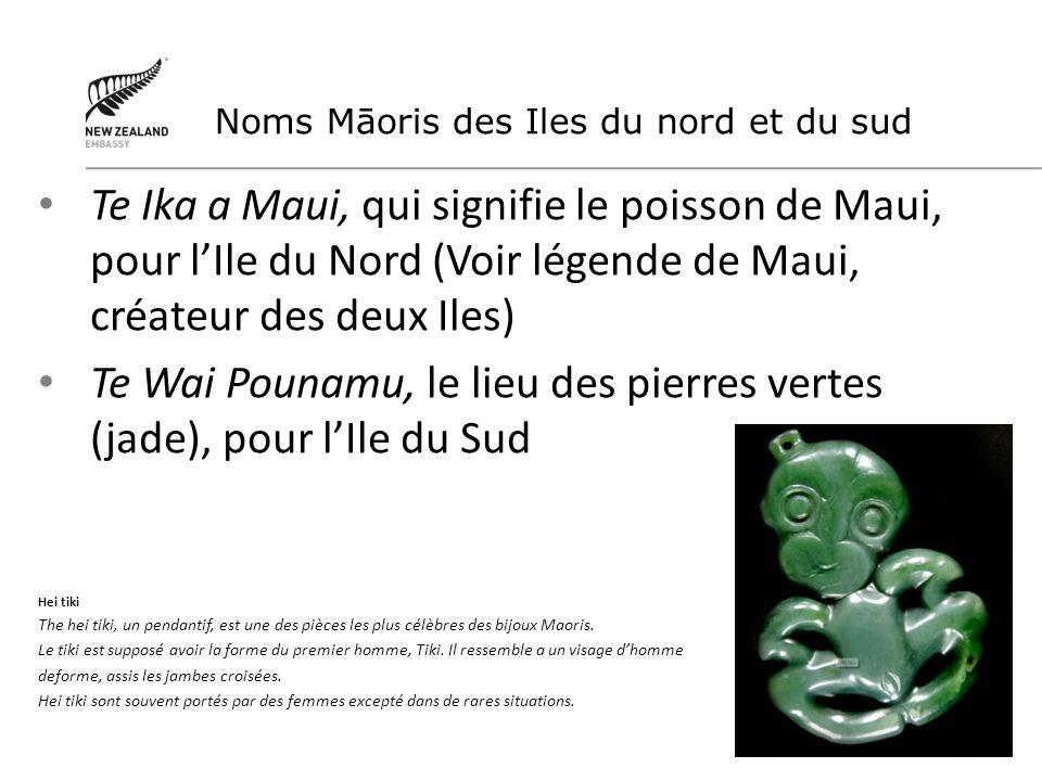Te Ika a Maui, qui signifie le poisson de Maui, pour lIle du Nord (Voir légende de Maui, créateur des deux Iles) Te Wai Pounamu, le lieu des pierres v