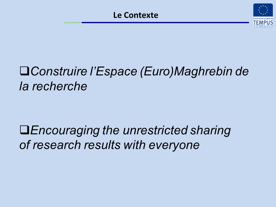 Le Contexte Construire lEspace (Euro)Maghrebin de la recherche Encouraging the unrestricted sharing of research results with everyone