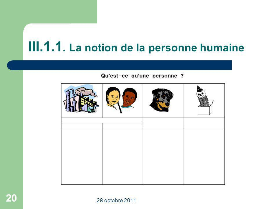 III.1.1. La notion de la personne humaine 28 octobre 2011 20