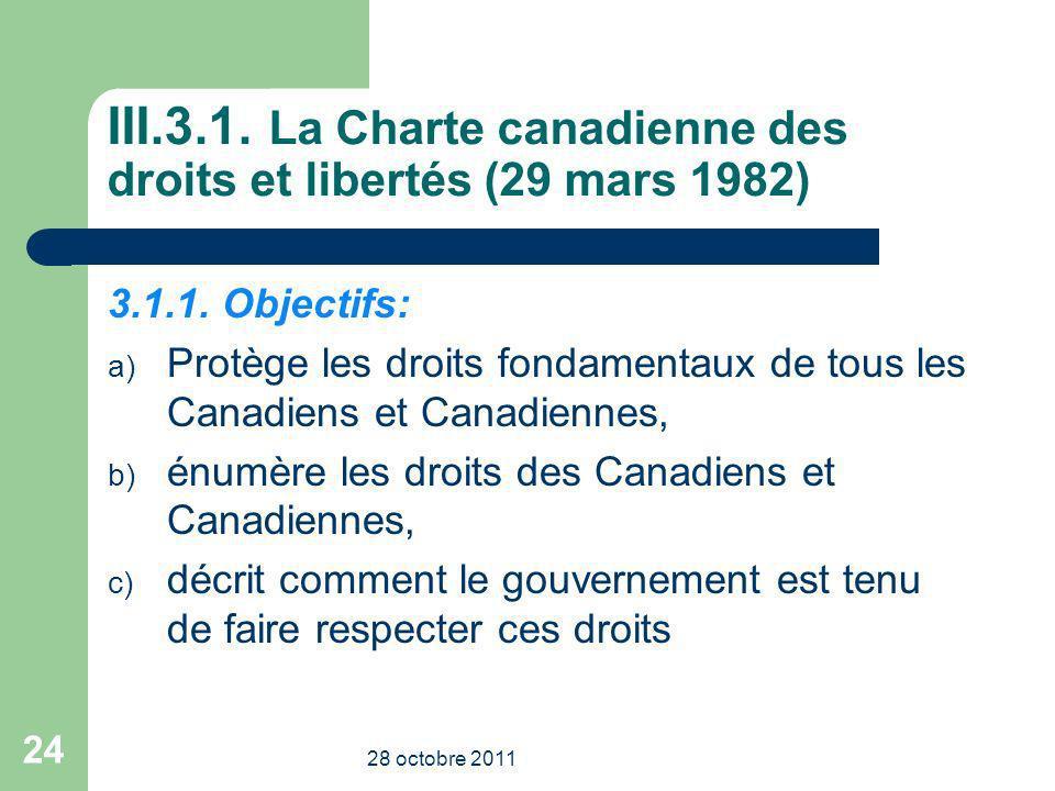 III.3.1. La Charte canadienne des droits et libertés (29 mars 1982) 3.1.1. Objectifs: a) Protège les droits fondamentaux de tous les Canadiens et Cana