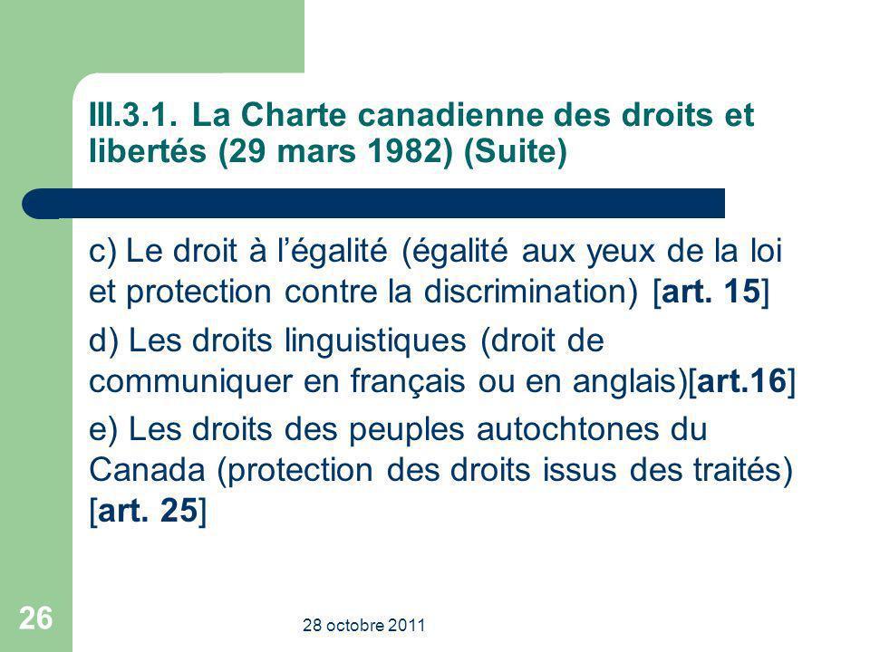 III.3.1. La Charte canadienne des droits et libertés (29 mars 1982) (Suite) c) Le droit à légalité (égalité aux yeux de la loi et protection contre la