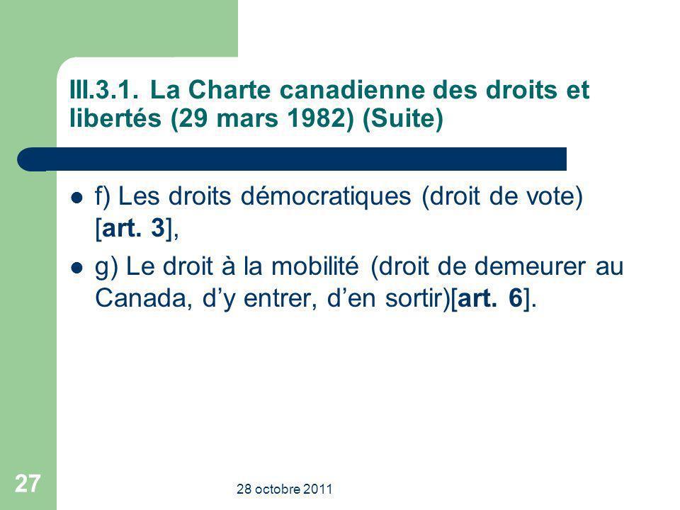 III.3.1. La Charte canadienne des droits et libertés (29 mars 1982) (Suite) f) Les droits démocratiques (droit de vote) [art. 3], g) Le droit à la mob