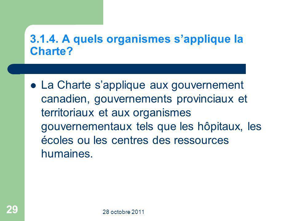 3.1.4. A quels organismes sapplique la Charte? La Charte sapplique aux gouvernement canadien, gouvernements provinciaux et territoriaux et aux organis