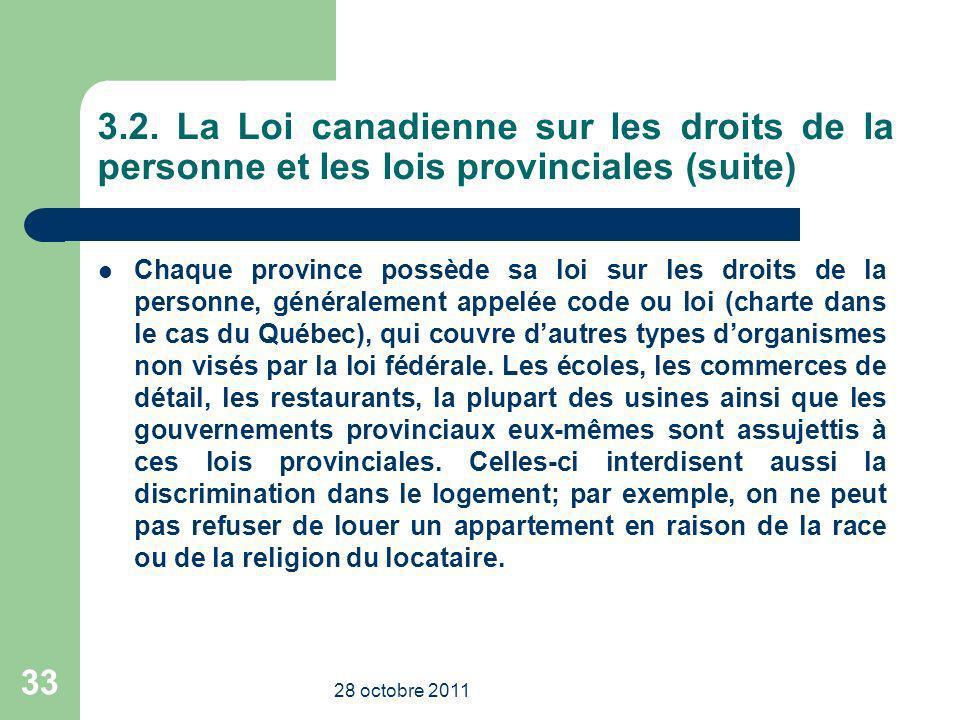 3.2. La Loi canadienne sur les droits de la personne et les lois provinciales (suite) Chaque province possède sa loi sur les droits de la personne, gé