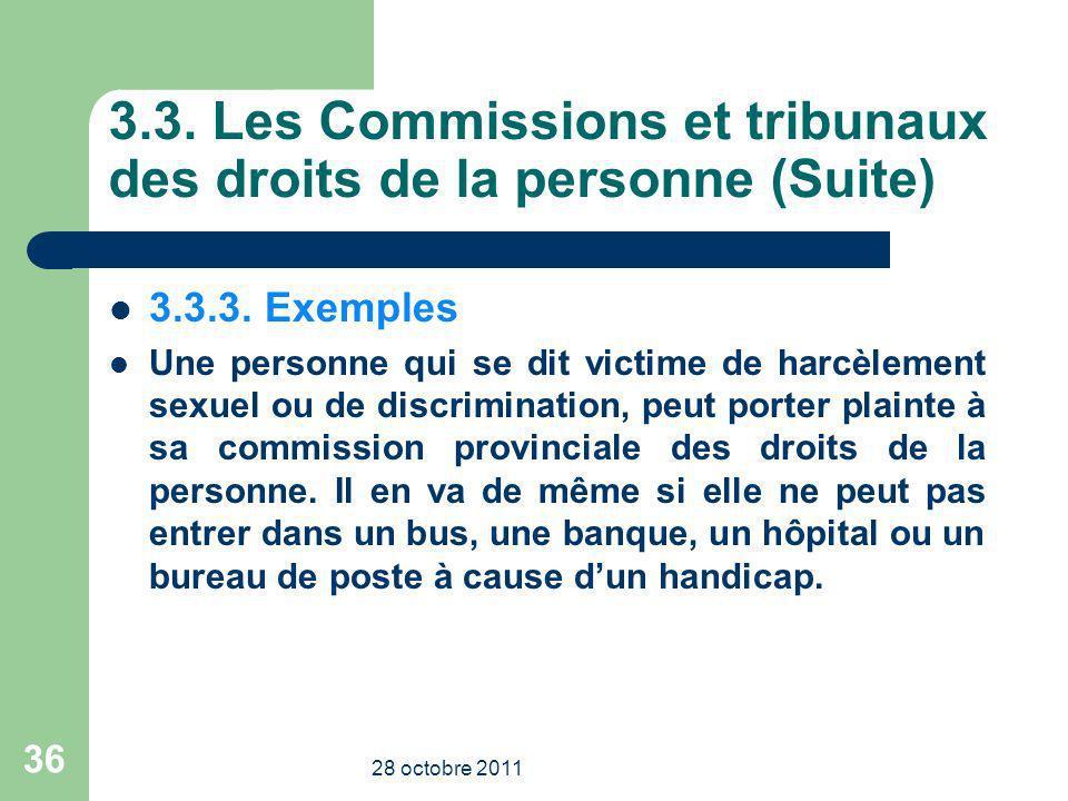 3.3. Les Commissions et tribunaux des droits de la personne (Suite) 3.3.3. Exemples Une personne qui se dit victime de harcèlement sexuel ou de discri