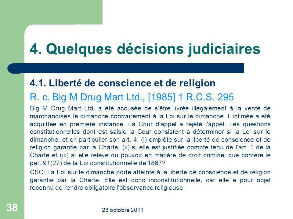4. Quelques décisions judiciaires 4.1. Liberté de conscience et de religion R. c. Big M Drug Mart Ltd., [1985] 1 R.C.S. 295 Big M Drug Mart Ltd. a été