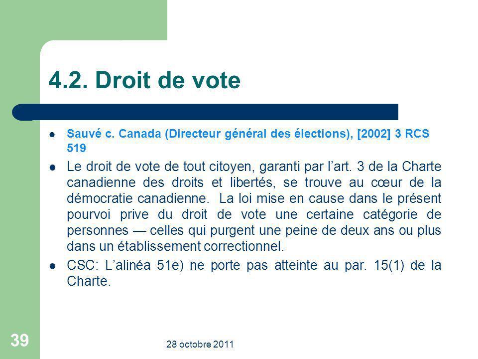4.2. Droit de vote Sauvé c. Canada (Directeur général des élections), [2002] 3 RCS 519 Le droit de vote de tout citoyen, garanti par lart. 3 de la Cha