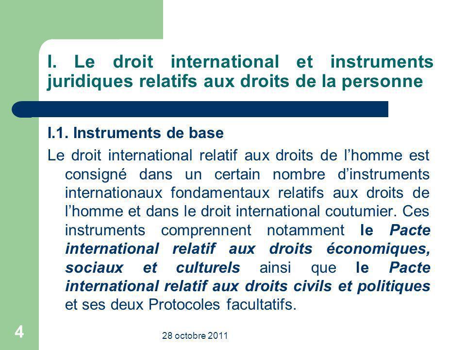 I. Le droit international et instruments juridiques relatifs aux droits de la personne I.1. Instruments de base Le droit international relatif aux dro