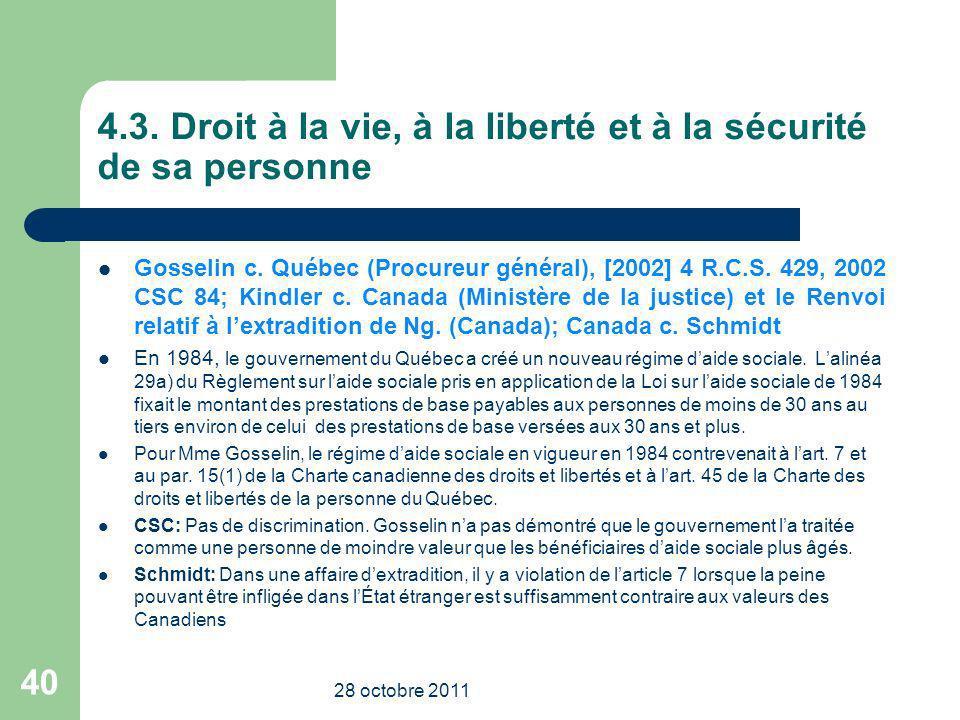 4.3. Droit à la vie, à la liberté et à la sécurité de sa personne Gosselin c. Québec (Procureur général), [2002] 4 R.C.S. 429, 2002 CSC 84; Kindler c.