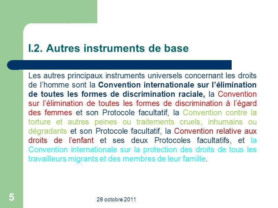 I.2. Autres instruments de base Les autres principaux instruments universels concernant les droits de lhomme sont la Convention internationale sur lél