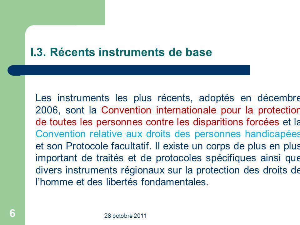 I.3. Récents instruments de base Les instruments les plus récents, adoptés en décembre 2006, sont la Convention internationale pour la protection de t