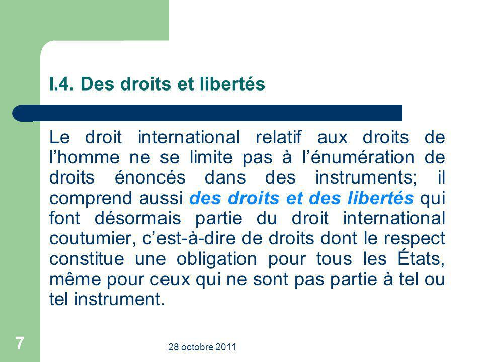 I.4. Des droits et libertés Le droit international relatif aux droits de lhomme ne se limite pas à lénumération de droits énoncés dans des instruments