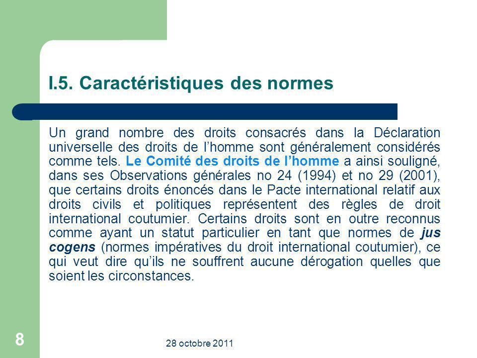 I.5. Caractéristiques des normes Un grand nombre des droits consacrés dans la Déclaration universelle des droits de lhomme sont généralement considéré