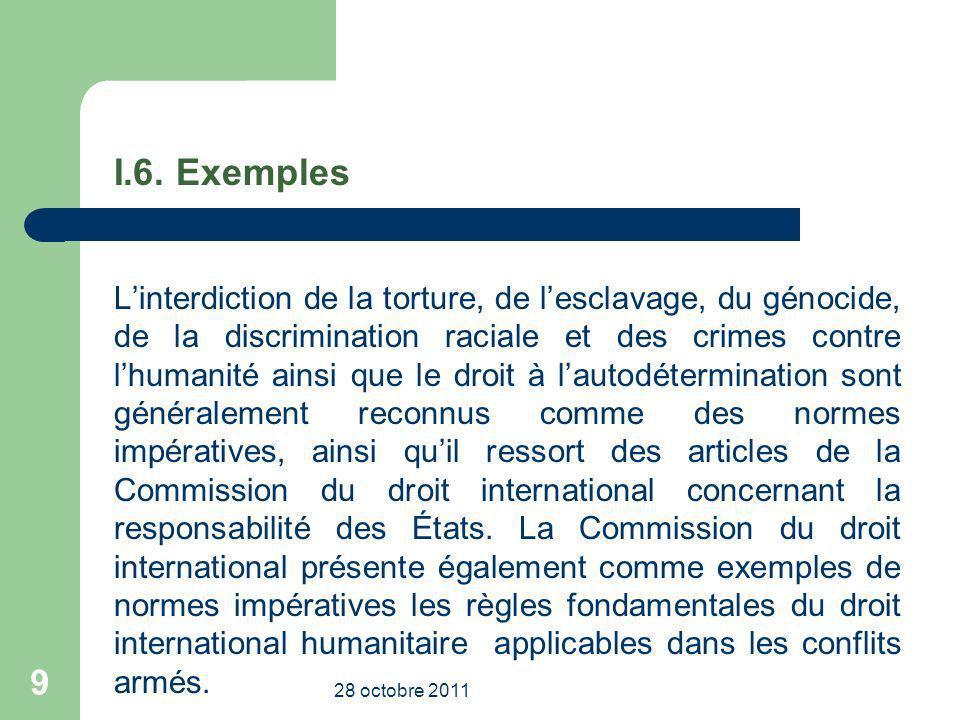 I.6. Exemples Linterdiction de la torture, de lesclavage, du génocide, de la discrimination raciale et des crimes contre lhumanité ainsi que le droit