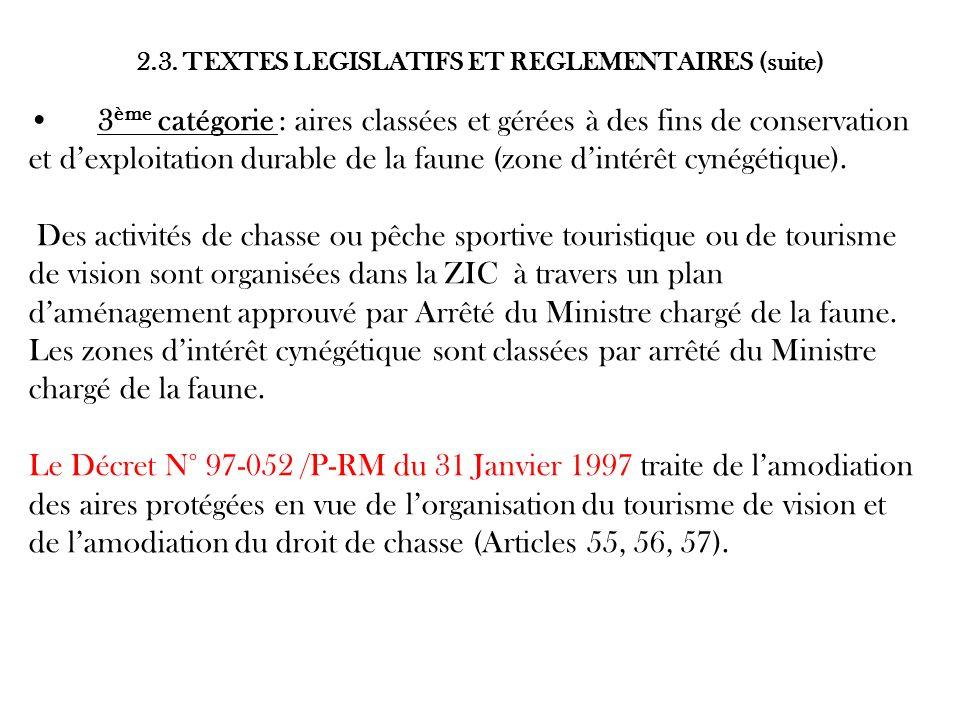 2.3. TEXTES LEGISLATIFS ET REGLEMENTAIRES (suite) 3 ème catégorie : aires classées et gérées à des fins de conservation et dexploitation durable de la