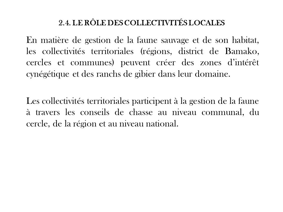 2.4. LE RÔLE DES COLLECTIVITÉS LOCALES En matière de gestion de la faune sauvage et de son habitat, les collectivités territoriales (régions, district